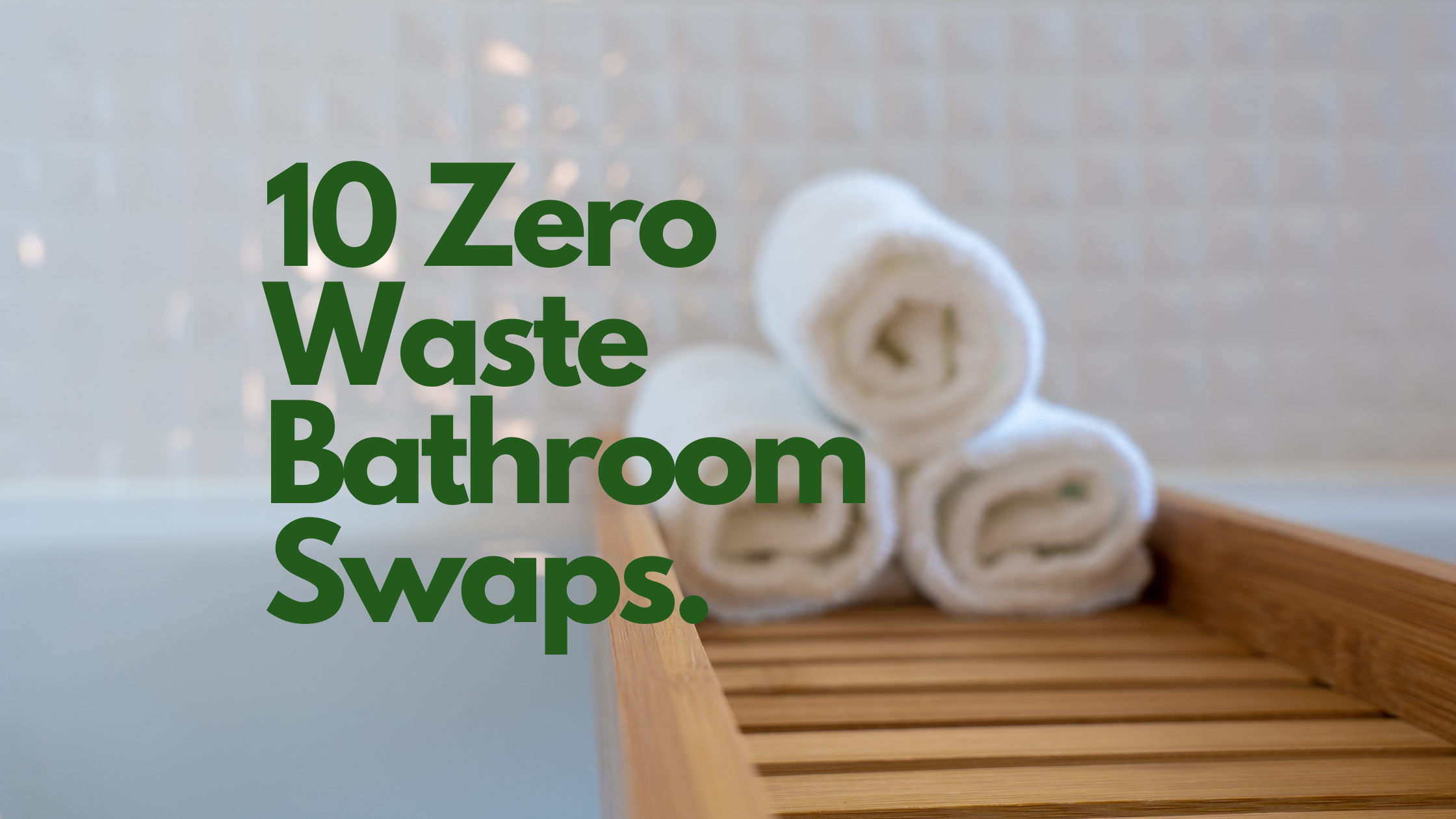 10 zero waste bathroom swaps
